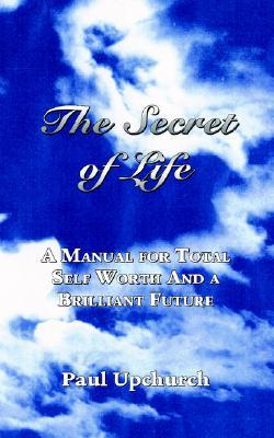 The Secret of Life: A Manual for Total Self Worth and a Brilliant Future