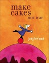 Make Cakes Not War by Judy Horacek