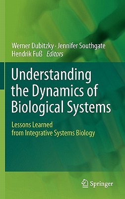 Understanding the Dynamics of Biological Systems by Werner Dubitzky