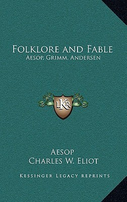 Folklore and Fable: Aesop, Grimm, Andersen: V17 Harvard Classics