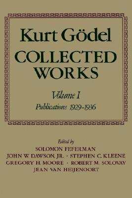 Kurt Gödel Collected Works Volume I by Kurt Gödel