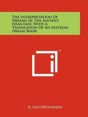 The Interpretation of Dreams in the Ancient Near East, with a Translation of an Assyrian Dream Book