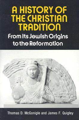 A History of the Christian Tradition by Thomas D. McGonigle