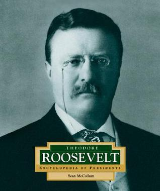 Theodore Roosevelt: America's 26th President (Encyclopedia of Presidents, Second)