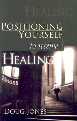 Positioning Yourself to Receive Healing by Doug Jones