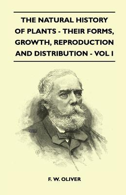 The Natural History of Plants - Their Forms, Growth, Reproduction and Distribution - Vol I