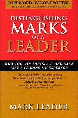 Distinguishing Marks of a Leader: How You Can Think, Act and Earn Like a Leading Salesperson