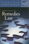 Principles of Remedies Law (Concise Hornbook Series) (Concise Hornbook)