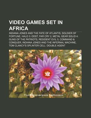 Video Games Set in Africa: Indiana Jones and the Fate of Atlantis, Soldier of Fortune, Halo 3: Odst, Far Cry 2