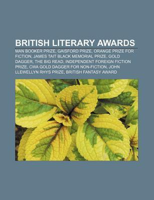 British Literary Awards: Man Booker Prize, Gaisford Prize, Orange Prize for Fiction, James Tait Black Memorial Prize, Gold Dagger, the Big Read