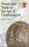 Towns and Trade in the Age of Charlemagne