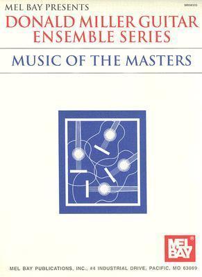 Mel Bay Donald Miller Guitar Ensemble Series: Music of the Masters (Donald Miller Guitar Ensemble Series - Music of the Masters)