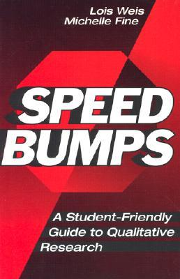Speed Bumps: Student Friendly Guide to Qualitative Research