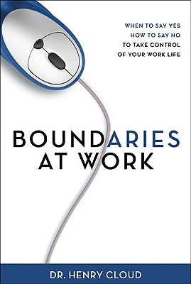 Boundaries at Work: When to Say Yes, How to Say No to Take Control of Your Work Life