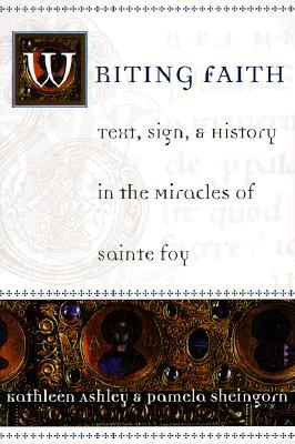 Writing Faith: Text, Sign, and History in the Miracles of Sainte Foy
