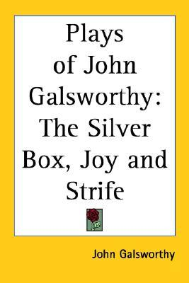 Plays of John Galsworthy: The Silver Box, Joy and Strife