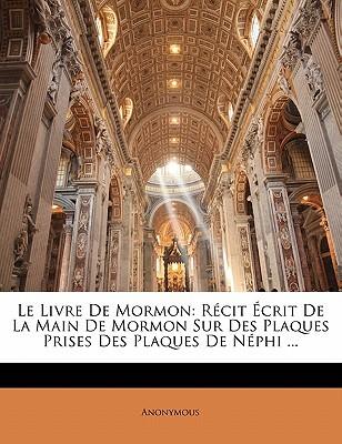 Le Livre de Mormon: R Cit Crit de La Main de Mormon Sur Des Plaques Prises Des Plaques de N Phi ...