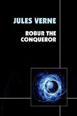 Robur the Conqueror by Jules Verne