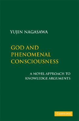 God and Phenomenal Consciousness: A Novel Approach to Knowledge Arguments