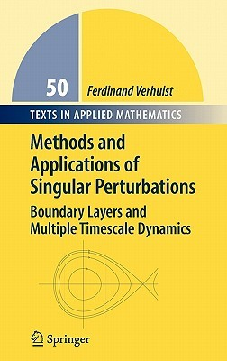 Methods and Applications of Singular Perturbations: Boundary Layers and Multiple Timescale Dynamics