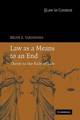 Law as a Means to an End by Brian Z. Tamanaha