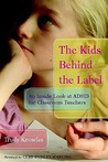 The Kids Behind the Label: An Inside Look at ADHD for Classroom Teachers