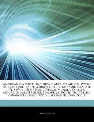Articles on American Investors, Including: Michael Milken, Wayne Rogers, Carl Icahn, Warren Buffett, Benjamin Graham, Ted Waitt, Blair Hull, Charlie Munger, Colleen Moore, Edward Lampert, Edward M. House, Tim Collins
