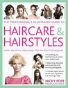 The Professional's Illustrated Guide to Haircare & Hairstyles: With 280 Style Ideas and Step-By-Step Techniques