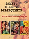 The Dames, Dolls and Delinquents: A Collector's Guide to Sexy Pulp Fiction Paperbacks