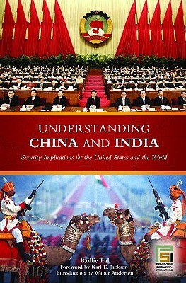 Understanding China and India: Security Implications for the United States and the World