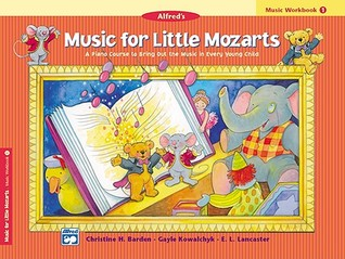 Music for Little Mozarts Music Workbook, Bk 1: Coloring and Ear Training Activities to Bring Out the Music in Every Young Child by Gayle Kowalchyk