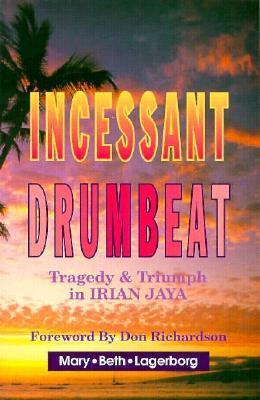 Incessant Drumbeat: Trial and Triumph in Irian Jaya