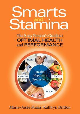 Smarts and Stamina: The Busy Person's Guide to Optimal Health and Performance