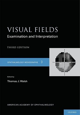 Visual Fields: Examination and Interpretation
