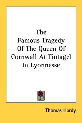 The Famous Tragedy of the Queen of Cornwall at Tintagel in Lyonnesse