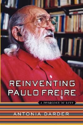 Reinventing Paulo Freire by Antonia Darder