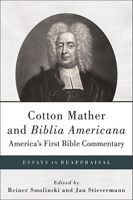 Cotton Mather and Biblia Americana--America's First Bible Commentary: Essays in Reappraisal