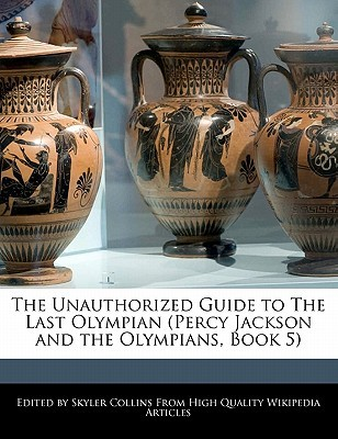 The Unauthorized Guide to the Last Olympian (Percy Jackson and the Olympians, Book 5)