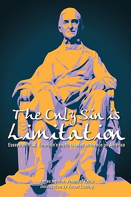 The Only Sin Is Limitation: Essays On R.W. Emerson's Multi Faceted Influence On America