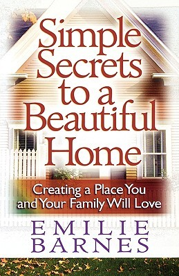 Simple Secrets to a Beautiful Home by Emilie Barnes