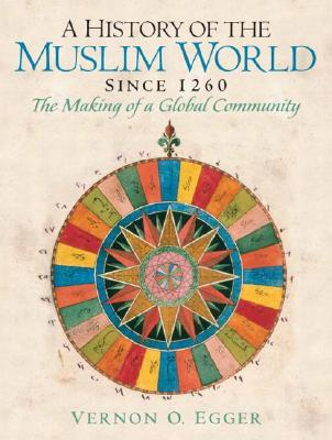 A History of the Muslim World Since 1260: The Making of a Global Community