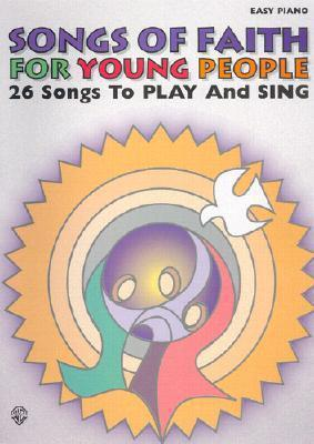 Songs of Faith for Young People Songs of Faith for Young People: 26 Songs to Play and Sing 26 Songs to Play and Sing