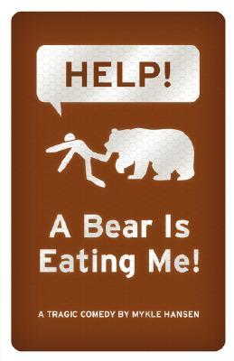HELP!  A Bear is Eating Me! by Mykle Hansen
