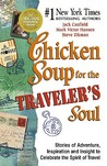 Chicken Soup for the Traveler's Soul: Stories of Adventure, Inspiration and Insight to Celebrate the Spirit of Travel (Chicken Soup for the Soul)