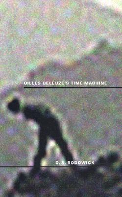 Gilles Deleuze's Time Machine by D.N. Rodowick