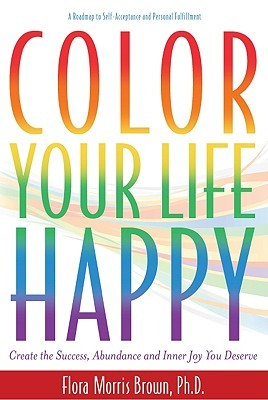 Color Your Life Hy Create The Success Abundance And Inner Joy You Deserve