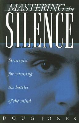 Mastering the Silence: Strategies for Winning the Battles of the Mind