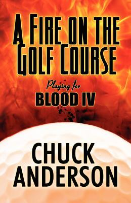 A Fire on the Golf Course: Playing for Blood IV