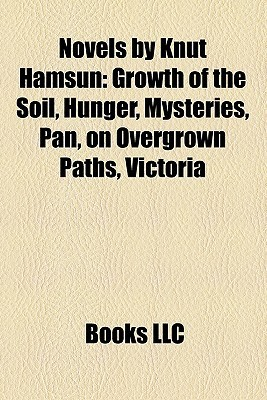Novels by Knut Hamsun: Growth of the Soil, Hunger, Mysteries, Pan, on Overgrown Paths, Victoria
