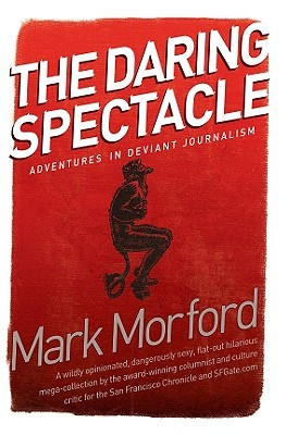 Daring Spectacle by Mark Morford
